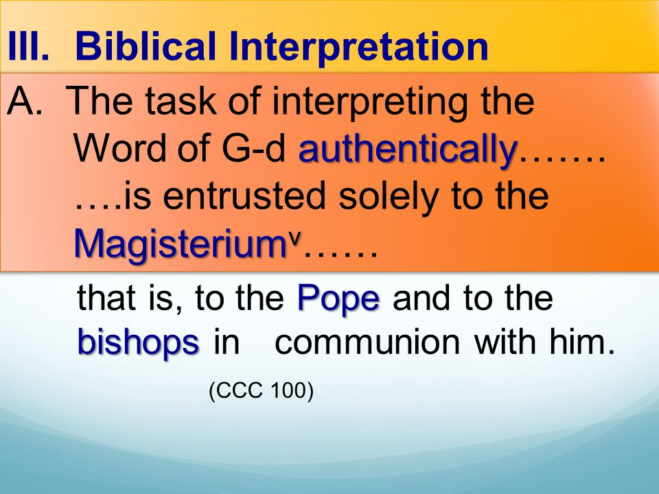 III. Biblical Interpretation authentically Magisterium v A. The task of interpreting the Word of G-d authentically……. ….is entrusted solely to the Mag