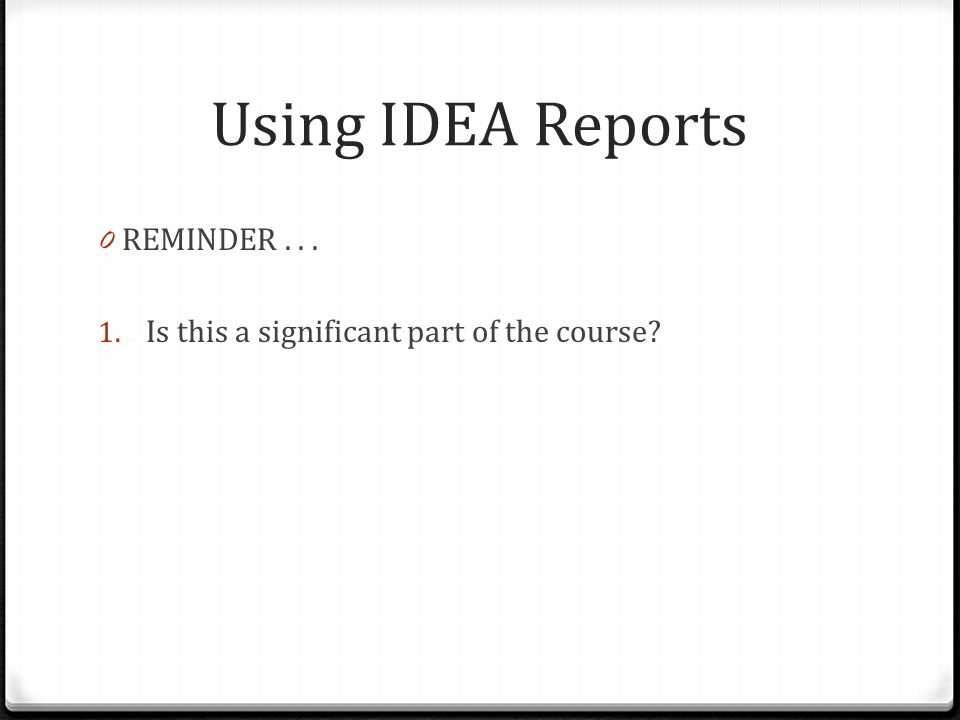 Using IDEA Reports 0 REMINDER... 1. Is this a significant part of the course?