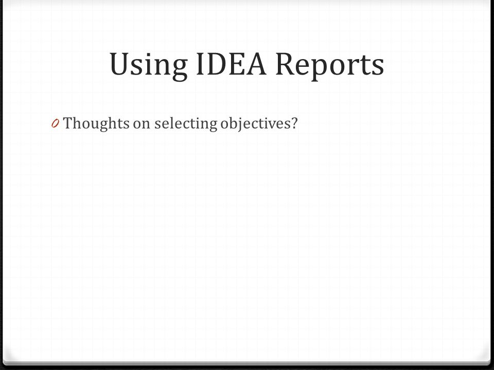 Using IDEA Reports 0 Thoughts on selecting objectives?