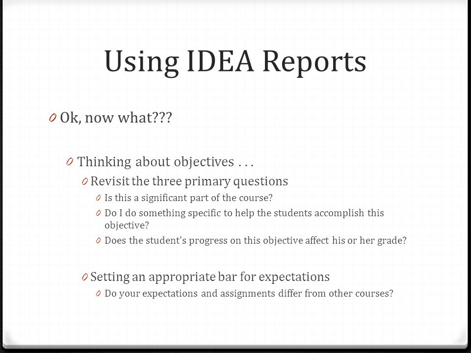 Using IDEA Reports 0 Ok, now what??. 0 Thinking about objectives...