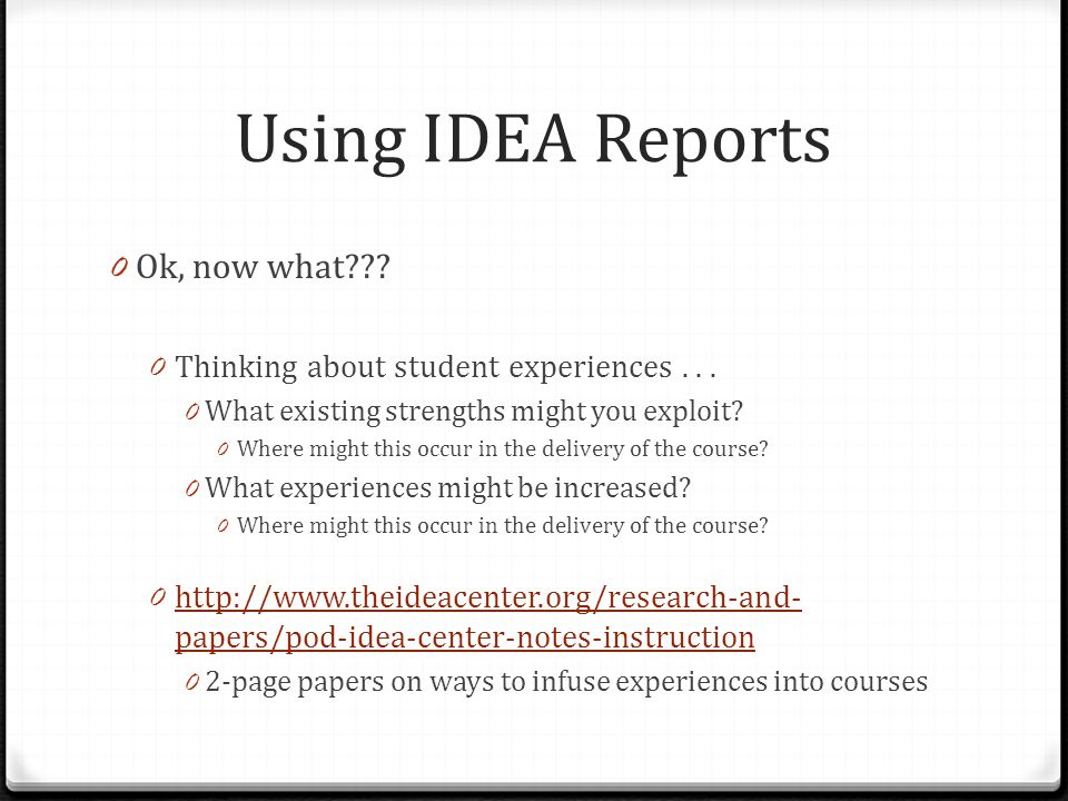 Using IDEA Reports 0 Ok, now what??? 0 Thinking about student experiences... 0 What existing strengths might you exploit? 0 Where might this occur in