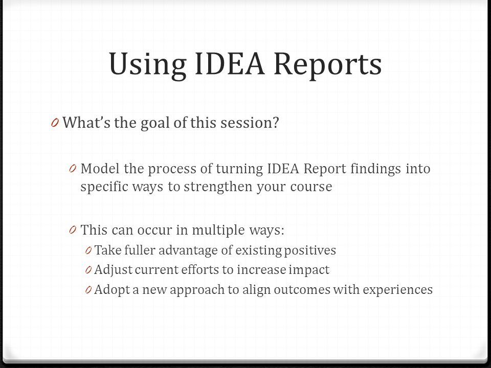 Using IDEA Reports 0 What's the goal of this session.