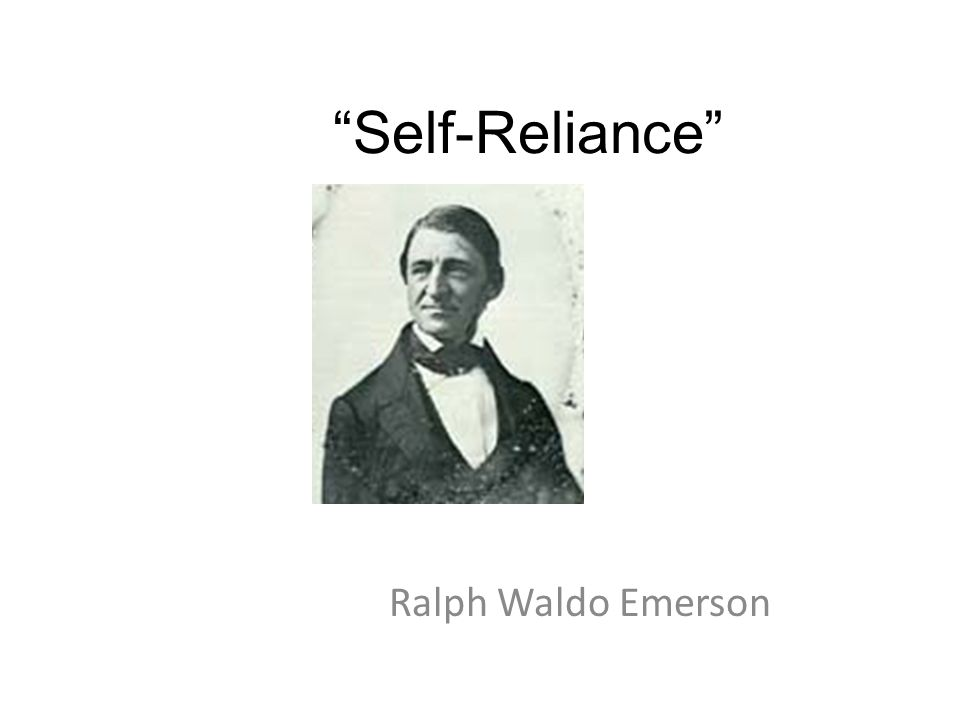 Self-Reliance Ralph Waldo Emerson
