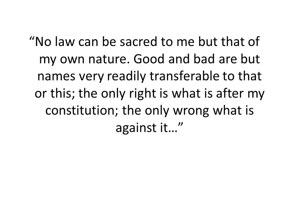 No law can be sacred to me but that of my own nature.