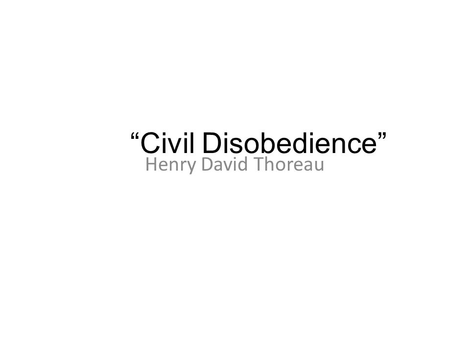 Civil Disobedience Henry David Thoreau