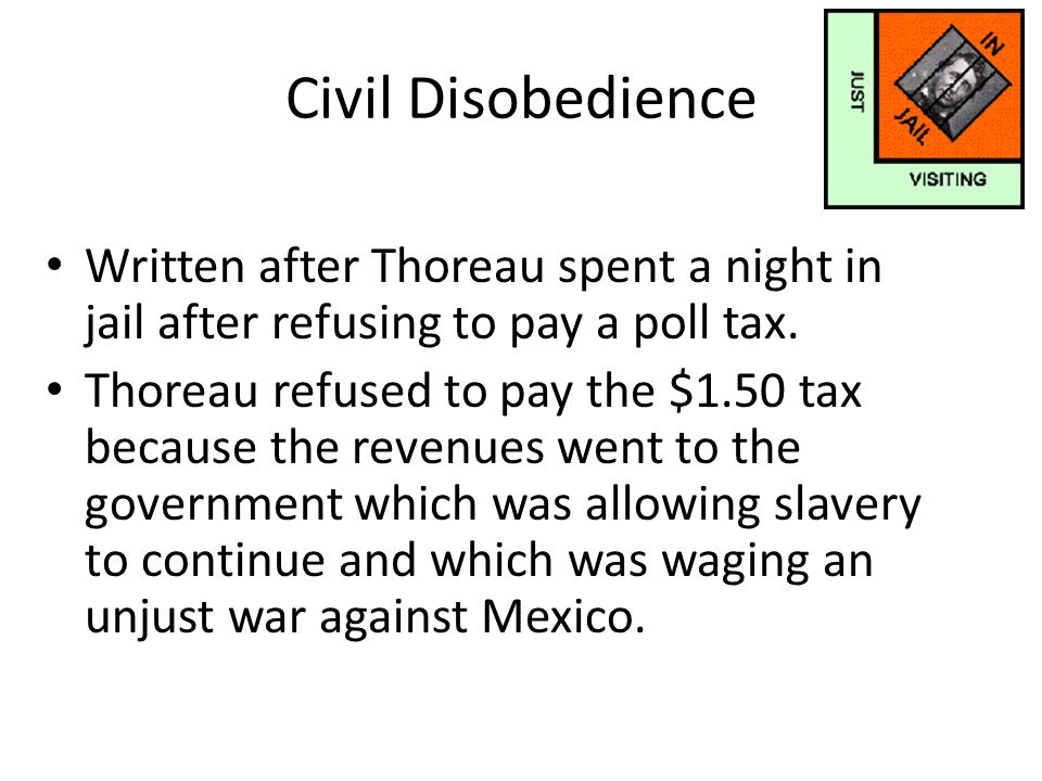 Civil Disobedience Written after Thoreau spent a night in jail after refusing to pay a poll tax.
