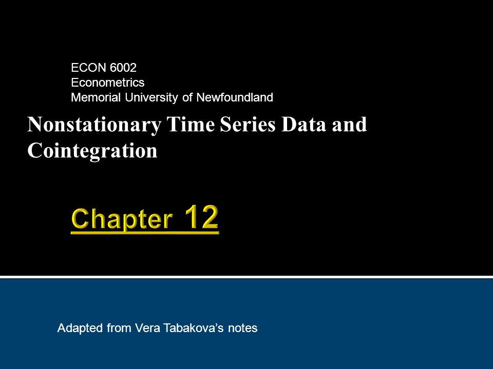 Nonstationary Time Series Data and Cointegration ECON 6002 Econometrics Memorial University of Newfoundland Adapted from Vera Tabakova's notes