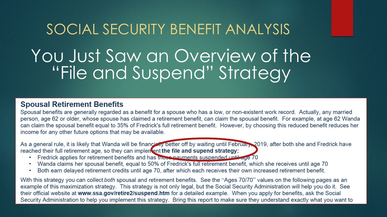 SOCIAL SECURITY BENEFIT ANALYSIS You Just Saw an Overview of the File and Suspend Strategy