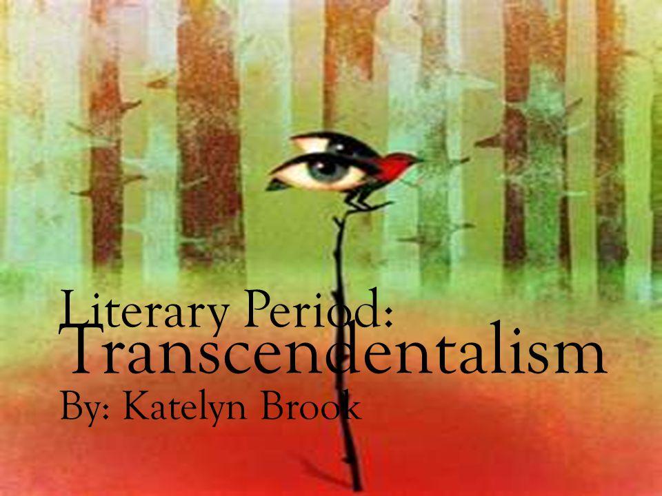 Literary Period: Transcendentalism By: Katelyn Brook
