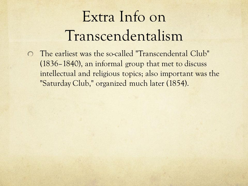 Extra Info on Transcendentalism The earliest was the so-called