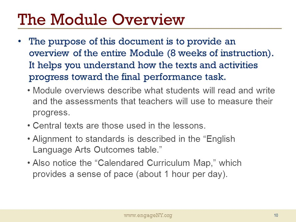 www.engageNY.org The Module Overview The purpose of this document is to provide an overview of the entire Module (8 weeks of instruction). It helps yo