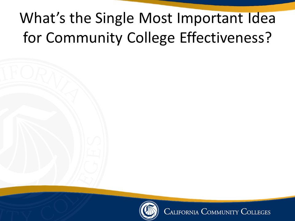 What's the Single Most Important Idea for Community College Effectiveness