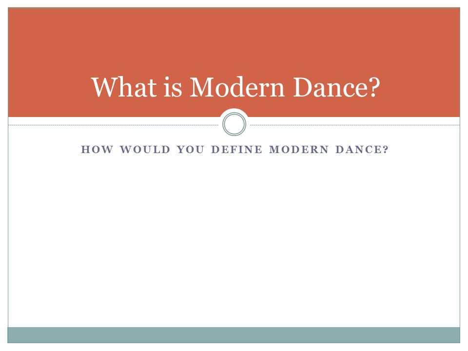 HOW WOULD YOU DEFINE MODERN DANCE? What is Modern Dance?