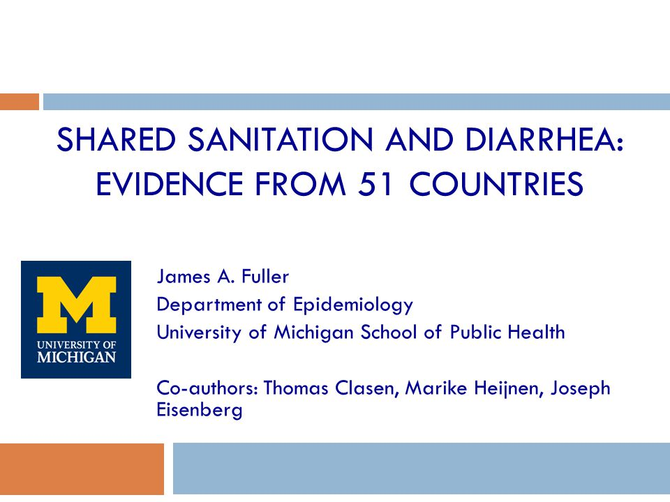 SHARED SANITATION AND DIARRHEA: EVIDENCE FROM 51 COUNTRIES James A. Fuller Department of Epidemiology University of Michigan School of Public Health C