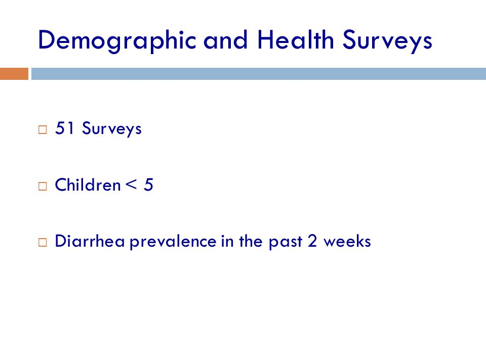 Demographic and Health Surveys  51 Surveys  Children < 5  Diarrhea prevalence in the past 2 weeks