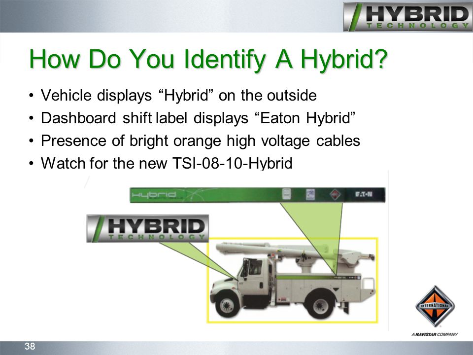 """38 How Do You Identify A Hybrid? Vehicle displays """"Hybrid"""" on the outside Dashboard shift label displays """"Eaton Hybrid"""" Presence of bright orange high"""