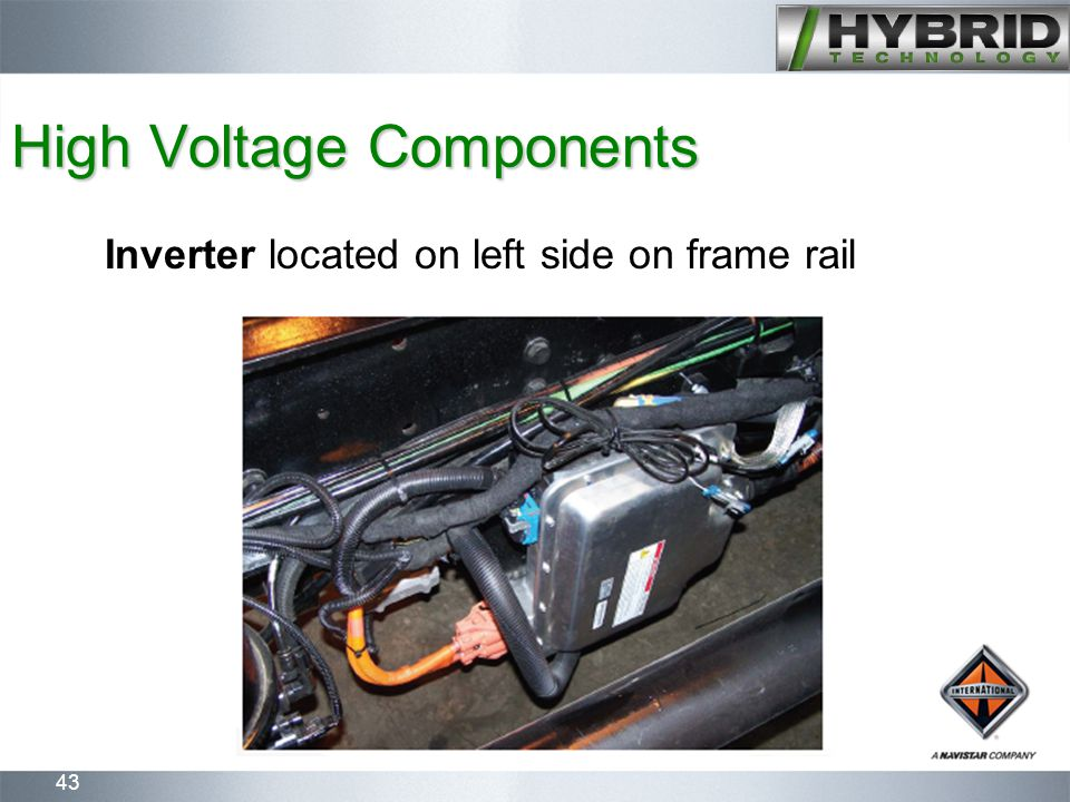 43 High Voltage Components Inverter located on left side on frame rail