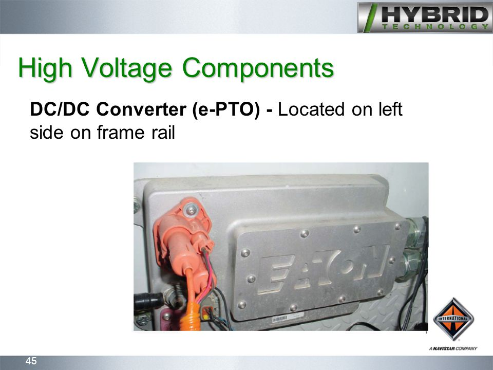 45 High Voltage Components DC/DC Converter (e-PTO) - Located on left side on frame rail