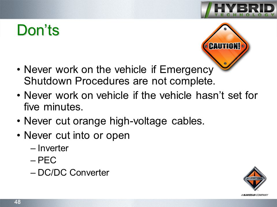 48 Don'ts Never work on the vehicle if Emergency Shutdown Procedures are not complete.