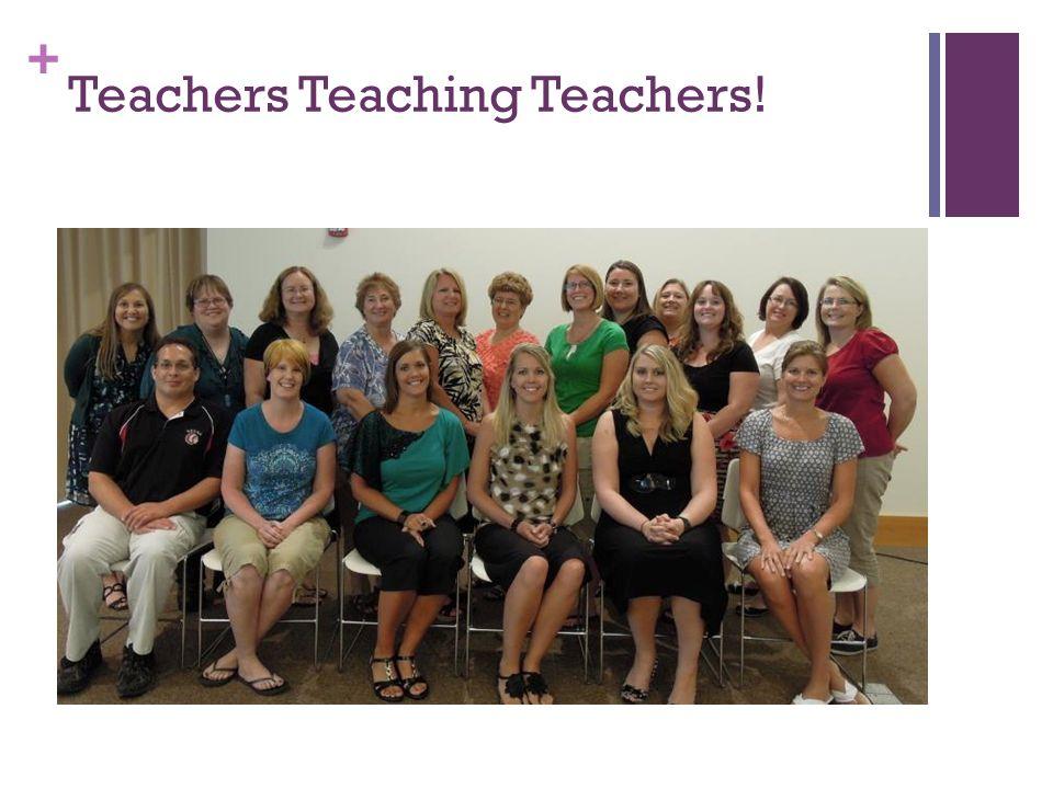 + Teachers Teaching Teachers!