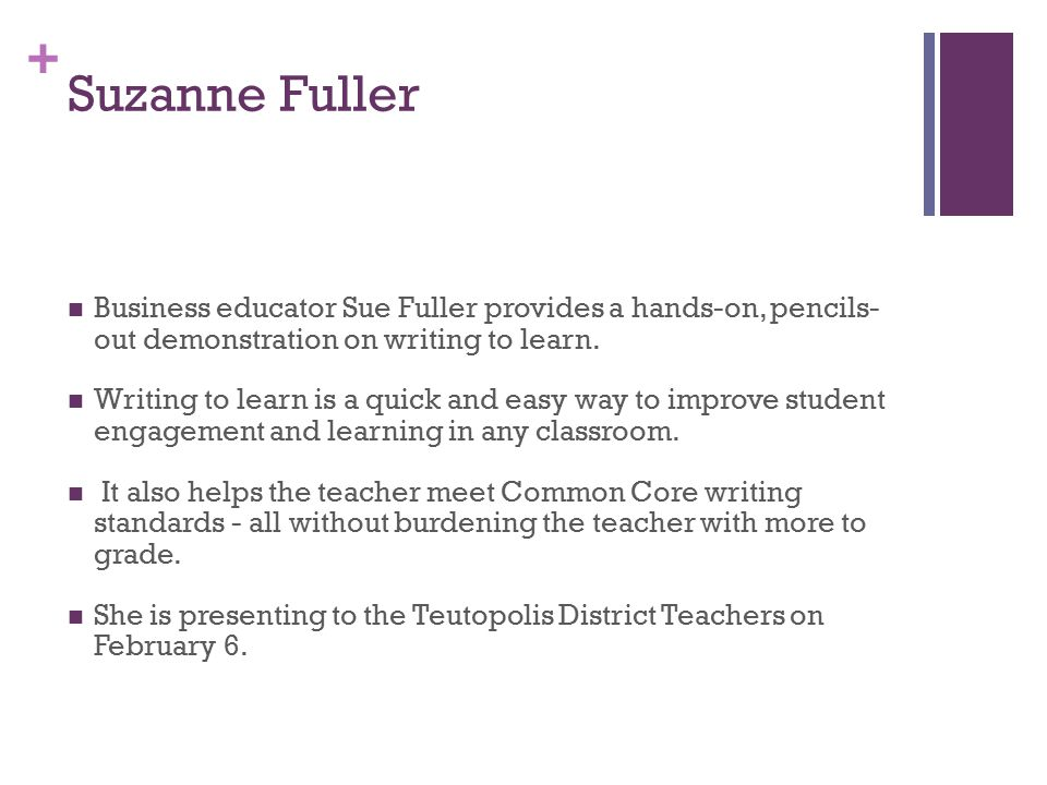 + Suzanne Fuller Business educator Sue Fuller provides a hands-on, pencils- out demonstration on writing to learn.