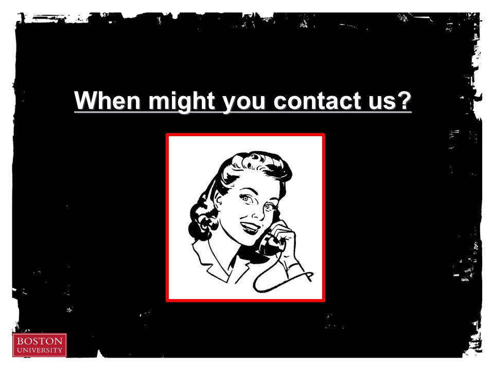 When might you contact us