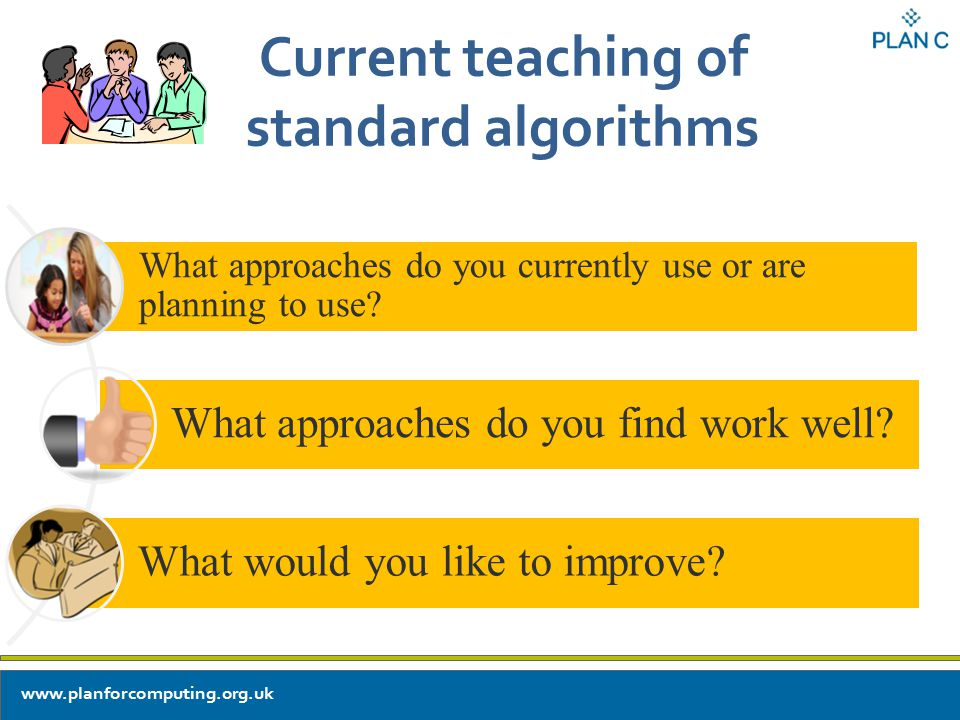 Current teaching of standard algorithms What approaches do you currently use or are planning to use.