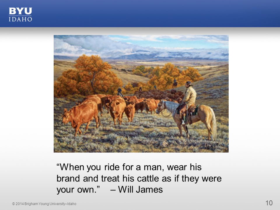 """10 """"When you ride for a man, wear his brand and treat his cattle as if they were your own."""" – Will James"""