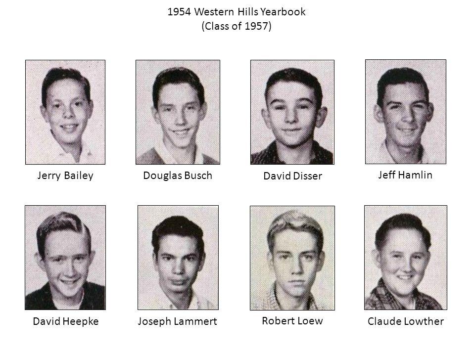1954 Western Hills Yearbook (Class of 1957) Jerry Bailey David Heepke Douglas Busch Joseph Lammert Jeff Hamlin Claude Lowther David Disser Robert Loew