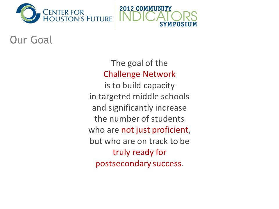 The goal of the Challenge Network is to build capacity in targeted middle schools and significantly increase the number of students who are not just proficient, but who are on track to be truly ready for postsecondary success.