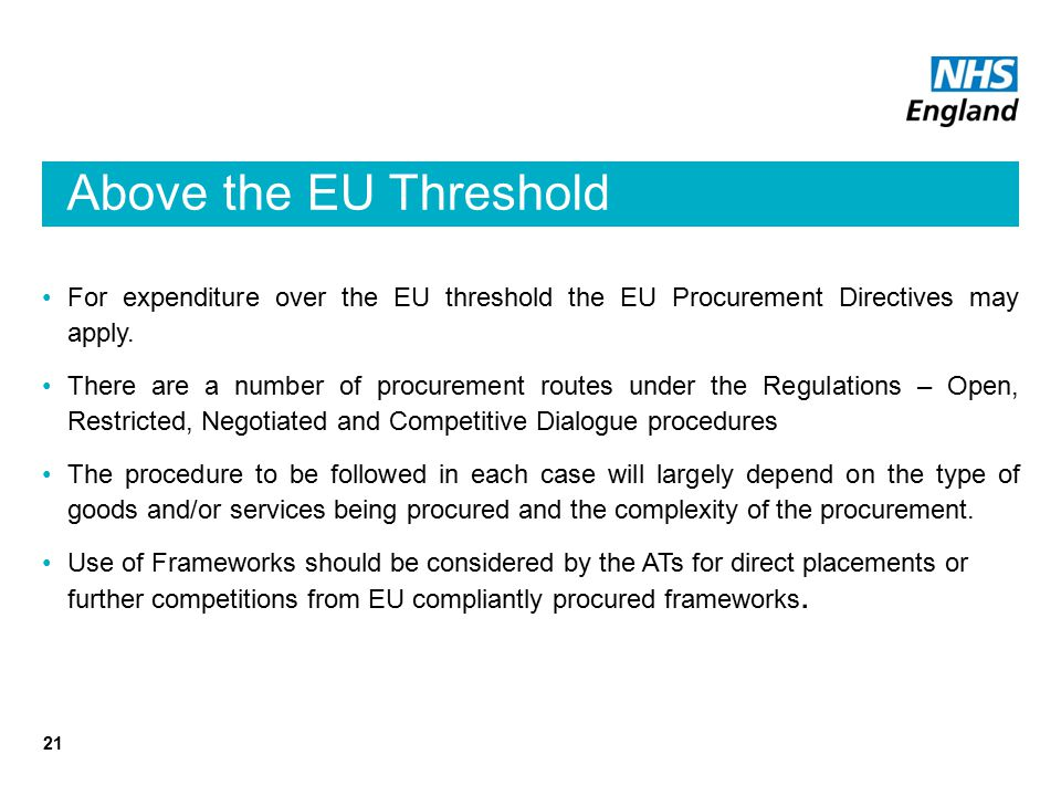 Above the EU Threshold For expenditure over the EU threshold the EU Procurement Directives may apply.