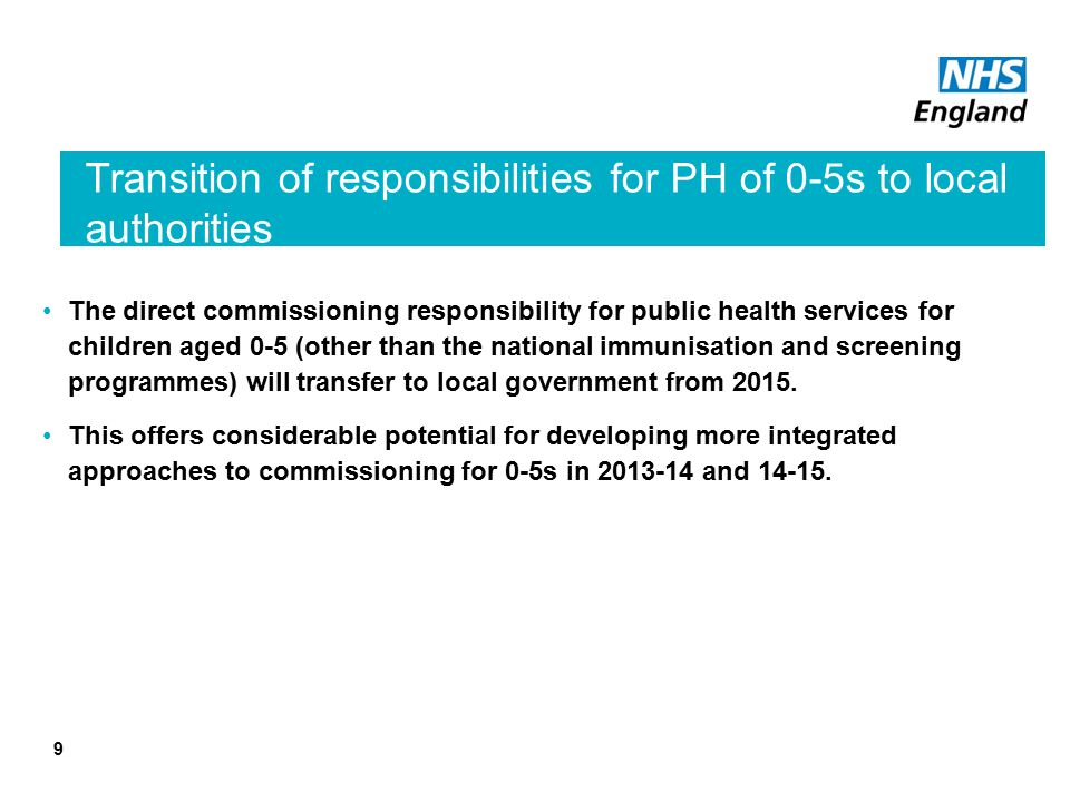 The direct commissioning responsibility for public health services for children aged 0-5 (other than the national immunisation and screening programmes) will transfer to local government from 2015.