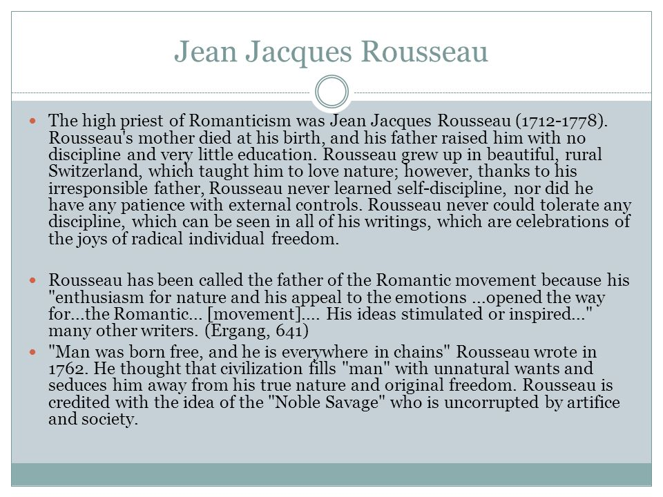 Jean Jacques Rousseau The high priest of Romanticism was Jean Jacques Rousseau (1712-1778).