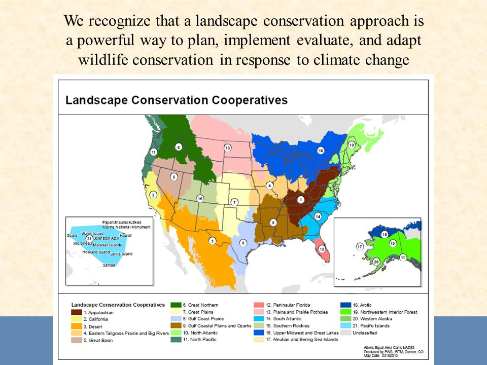 We recognize that a landscape conservation approach is a powerful way to plan, implement evaluate, and adapt wildlife conservation in response to climate change