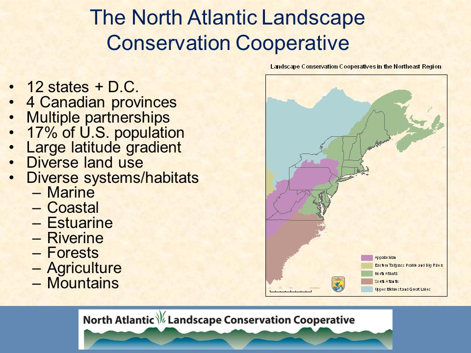The North Atlantic Landscape Conservation Cooperative 12 states + D.C.