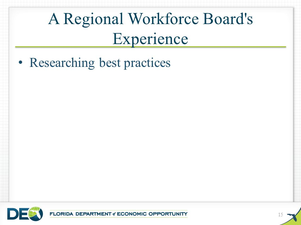 A Regional Workforce Board s Experience Researching best practices 15