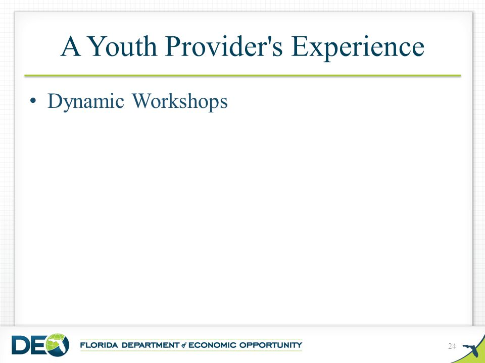 A Youth Provider s Experience Dynamic Workshops 24