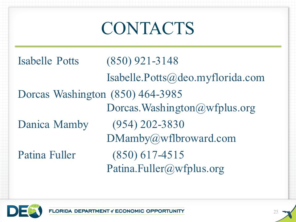 CONTACTS Isabelle Potts (850) 921-3148 Isabelle.Potts@deo.myflorida.com Dorcas Washington (850) 464-3985 Dorcas.Washington@wfplus.org Danica Mamby (954) 202-3830 DMamby@wflbroward.com Patina Fuller (850) 617-4515 Patina.Fuller@wfplus.org 25