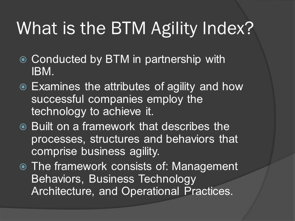 What is the BTM Agility Index.  Conducted by BTM in partnership with IBM.