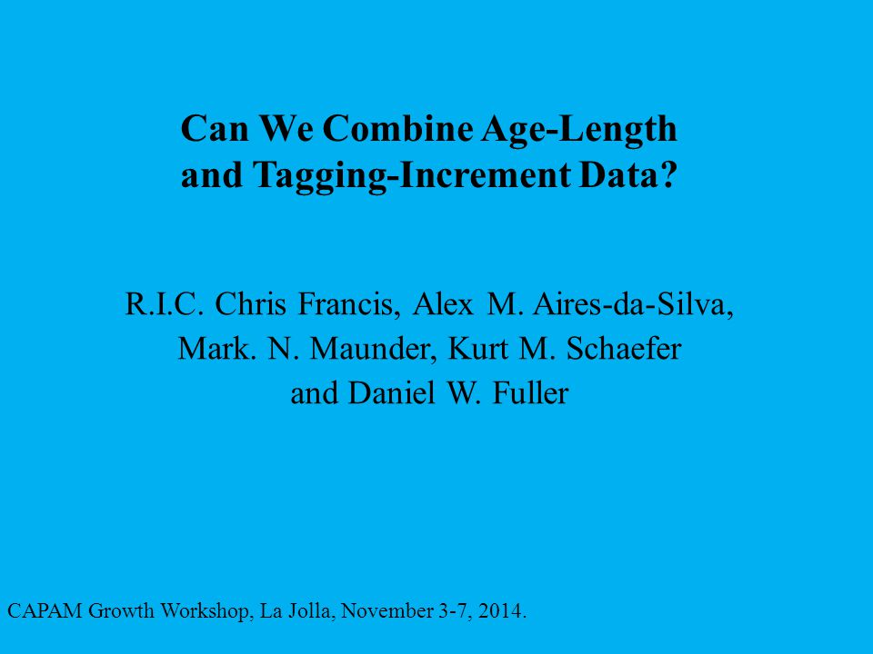 Can We Combine Age-Length and Tagging-Increment Data? CAPAM Growth Workshop, La Jolla, November 3-7, 2014. R.I.C. Chris Francis, Alex M. Aires-da-Silv