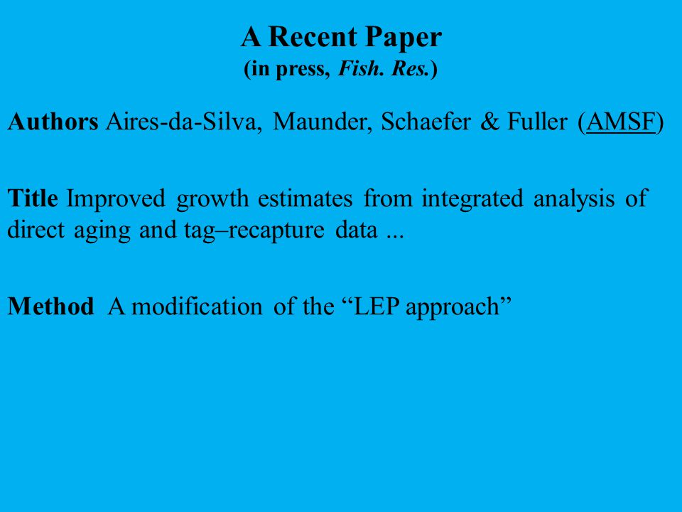 LEP Approach Series of papers by Laslett, Eveson, and Polacheck (especially CJFAS 61: 292-306, 2004) 1.