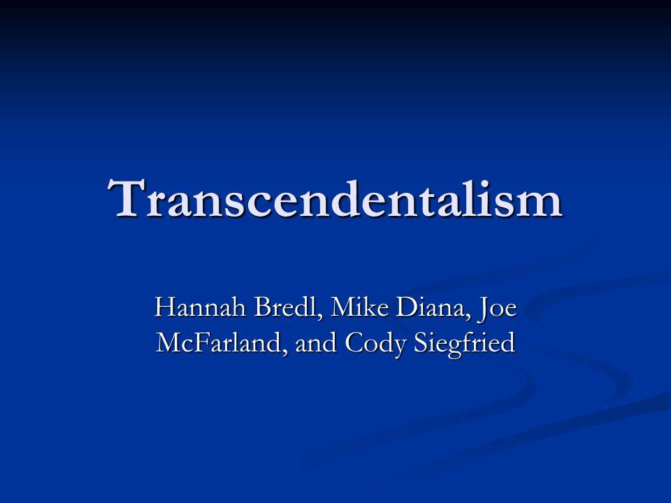 Transcendentalism Hannah Bredl, Mike Diana, Joe McFarland, and Cody Siegfried