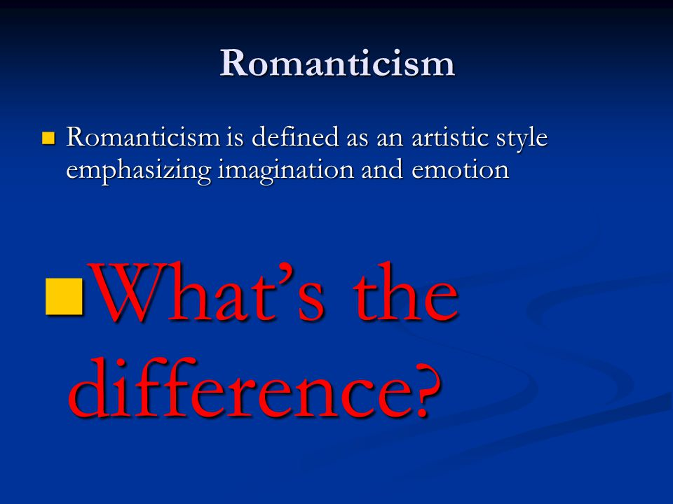 Romanticism Romanticism is defined as an artistic style emphasizing imagination and emotion Romanticism is defined as an artistic style emphasizing im