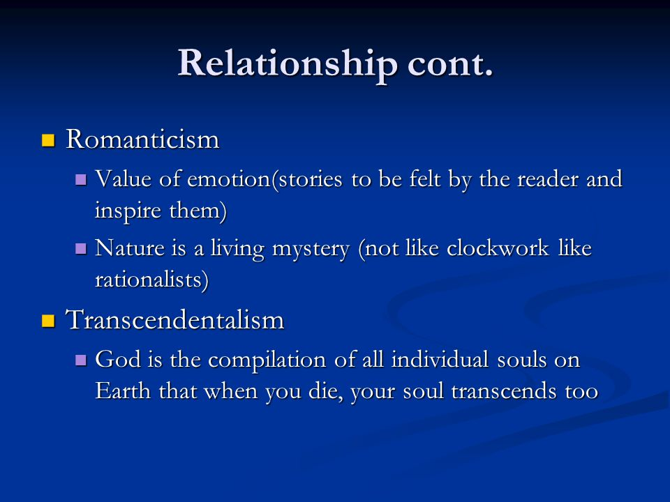 Relationship cont. Romanticism Romanticism Value of emotion(stories to be felt by the reader and inspire them) Value of emotion(stories to be felt by