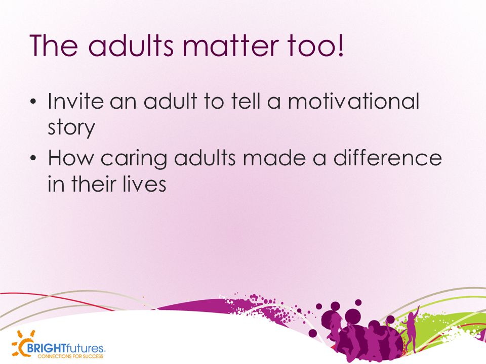 The adults matter too.