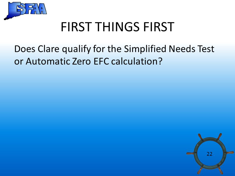 FIRST THINGS FIRST Does Clare qualify for the Simplified Needs Test or Automatic Zero EFC calculation.