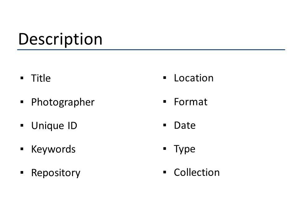 Description ▪Title ▪Photographer ▪Unique ID ▪Keywords ▪Repository ▪Location ▪Format ▪Date ▪Type ▪Collection