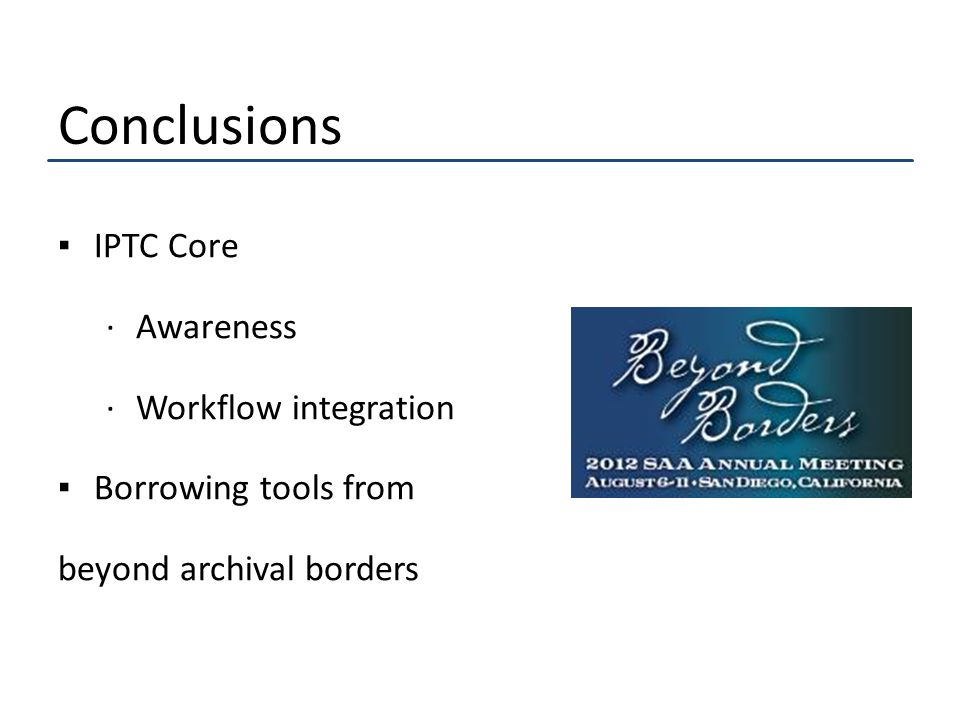 Conclusions ▪IPTC Core ·Awareness ·Workflow integration ▪Borrowing tools from beyond archival borders