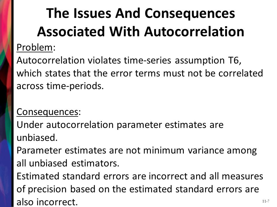 11-7 The Issues And Consequences Associated With Autocorrelation Problem: Autocorrelation violates time-series assumption T6, which states that the er