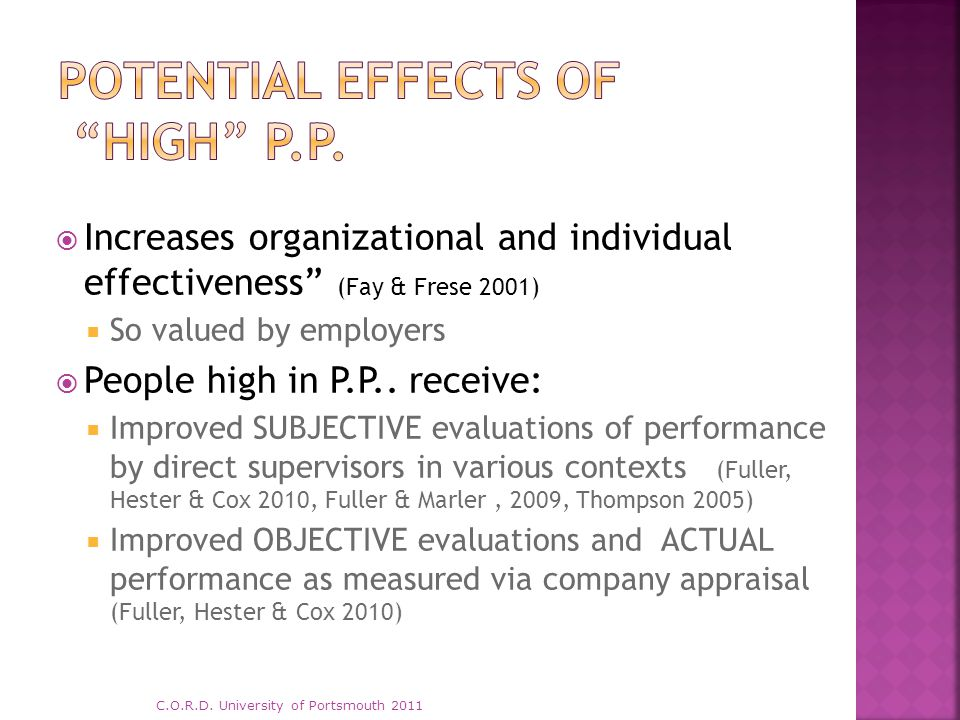 " Increases organizational and individual effectiveness"" (Fay & Frese 2001)  So valued by employers  People high in P.P.. receive:  Improved SUBJEC"